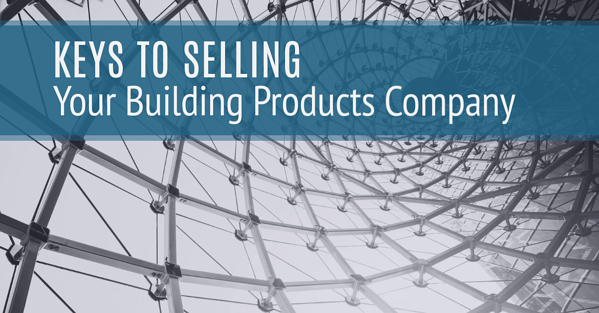 Keys to Selling Your Building Products Company
